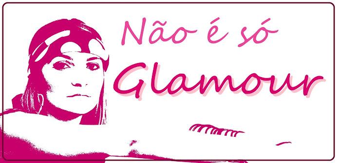 Não é só Glamour