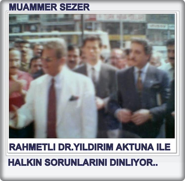 MUAMMER SEZER RAHMETLI DR.YILDIRIM AKTUNA ILE..