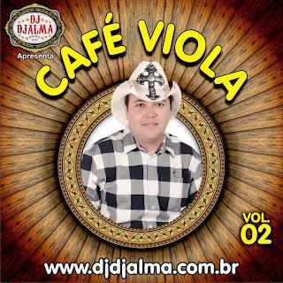 Baixar CD cafe+viola+02++ +capa+da+frente Dj Djalma   CAFÉ VIOLA Vol. 02 (2010)