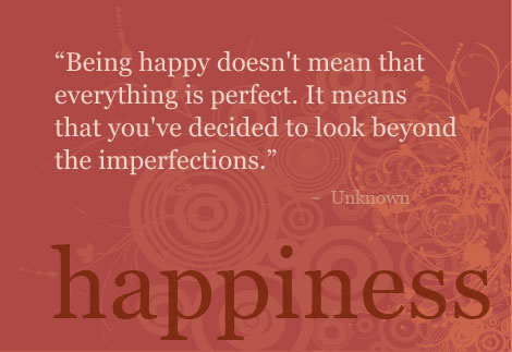 """Being happy doesn't mean that everthyng"