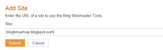 To add a Blogger blog to Bing fill in the URL address of your blog at Bing Webmaster Tools