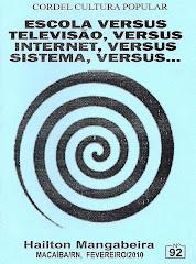 Cordel: Escola Versus Televisão, Versus Internet, Versus Sistema, Versus...nº 92. Fevereiro/2010