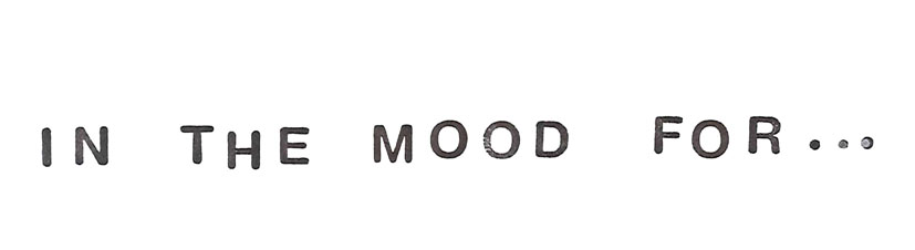 in the mood for...