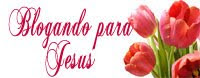 Blogando para o Senhor Jesus.