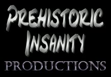 A Prehistoric Insanity Production