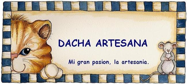 *  DACHA ARTESANA  *