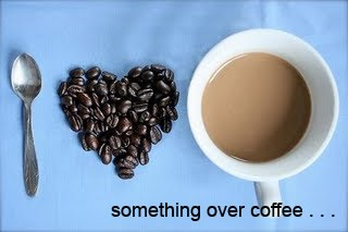 Something over coffee