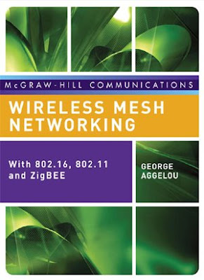 Wireless Mesh Networking - With 802.16, 802.11 and ZigBEE