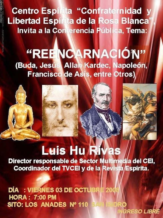 CONFERENCIA PÚBLICA: REENCARNACIÓN : EXPOSITOR  LUIS HU RIVAS, VIERNES 03 OCTUBRE 2008