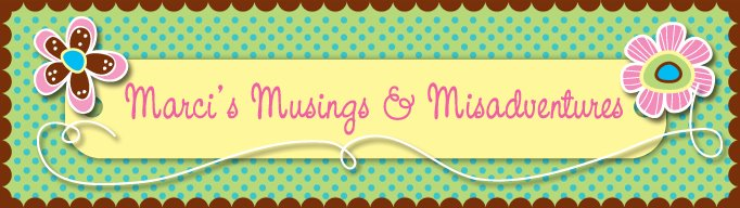 Marci's Musings and Misadventures