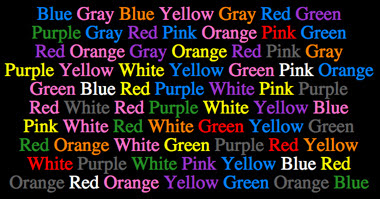 example if you see blue you would say red because the color of the word blue is red its harder than it looks give it a try