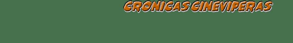 Crónicas Cineviperas