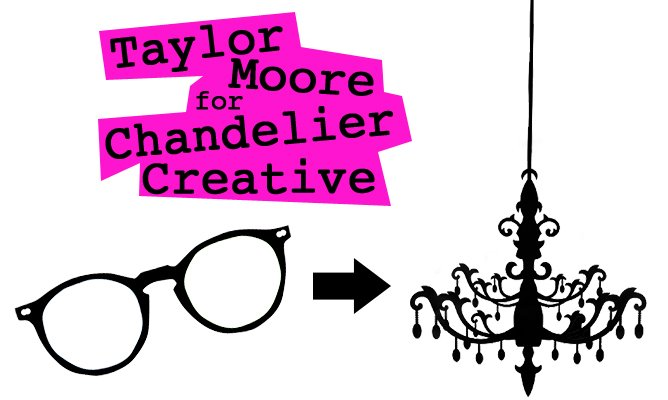 Taylor Moore for Chandelier Creative