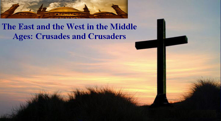 The East and the West in the Middle Ages: Crusades and Crusaders