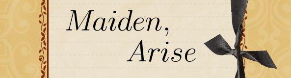 Maiden, Arise