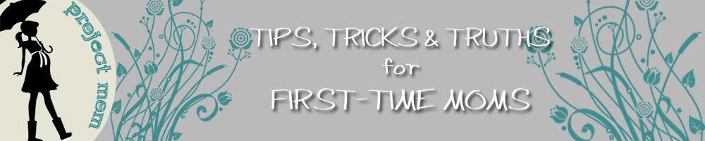 Project Mom : tips, tricks & truths for first time moms