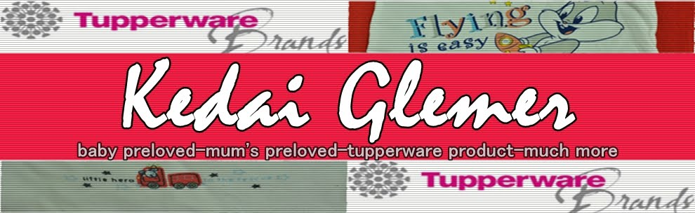 KEDAI GLEMER [baby preloved-mum's preloved-tupperware product-muchmore]