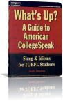 'What's Up? A Guide to american college speak' Slang and Idioms for TOEFL Students