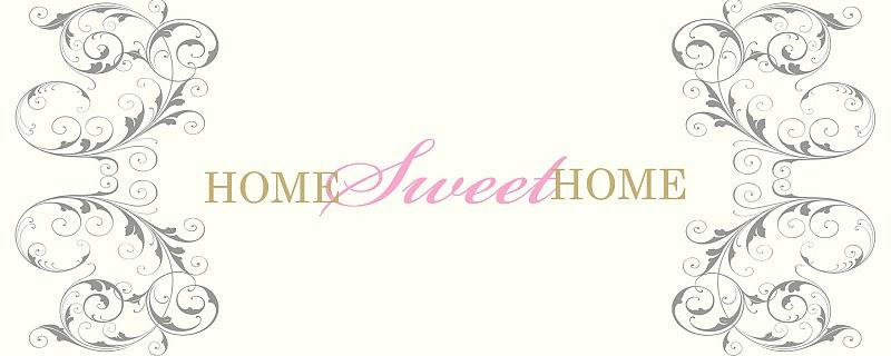Home ~ Sweet ~ Home