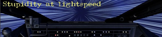 Stupidity at lightspeed...