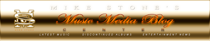 MIKE STONE'S MUSIC MEDIA BLOG CENTER