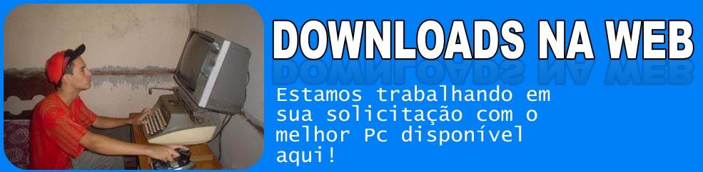 .:: Downloads na Web - Tudo que você quiser aqui! ::.