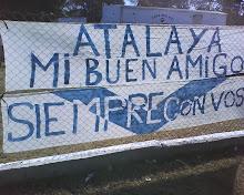 ATALAYA, mi buen amigo, siempre con vos