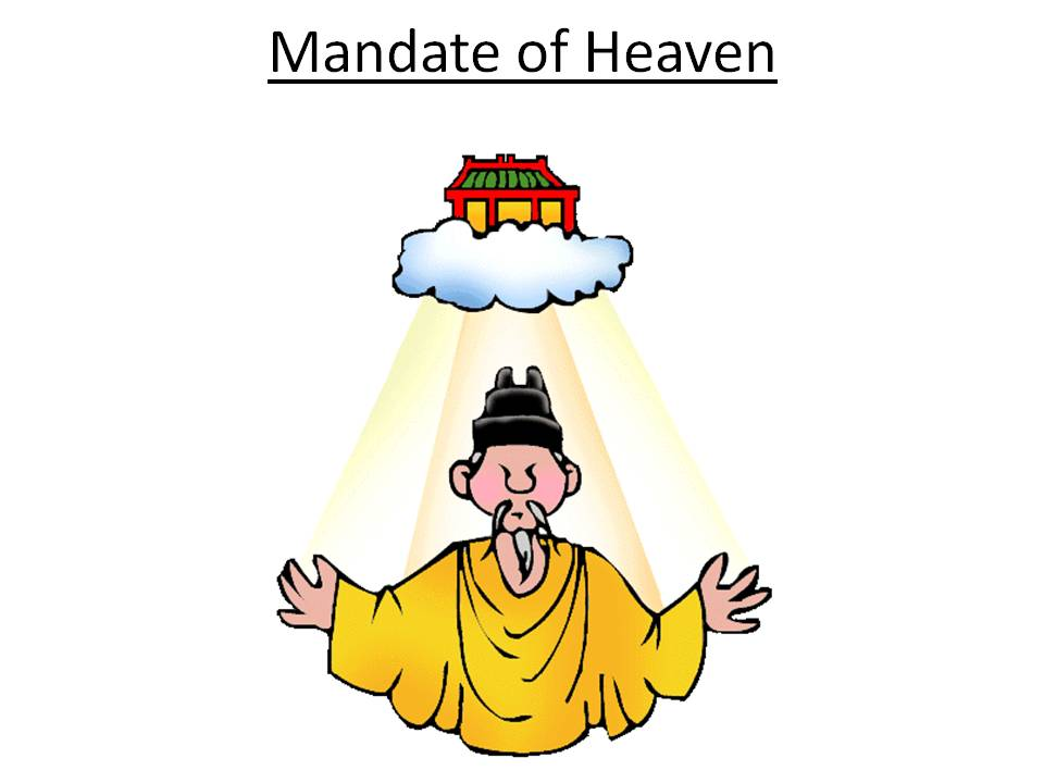 mandate of heaven The mandate of heaven is a chinese political-religious philosophy that designated the nation's emperor as the son of heaven who ruled under the auspices of an order, or mandate, from heaven or some higher power this belief is no longer a major part of chinese political ideology, but it does .