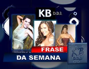 """""""FRASE DA SEMANA"""""""