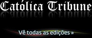 Católica Tribune - Faz download de todas as edições