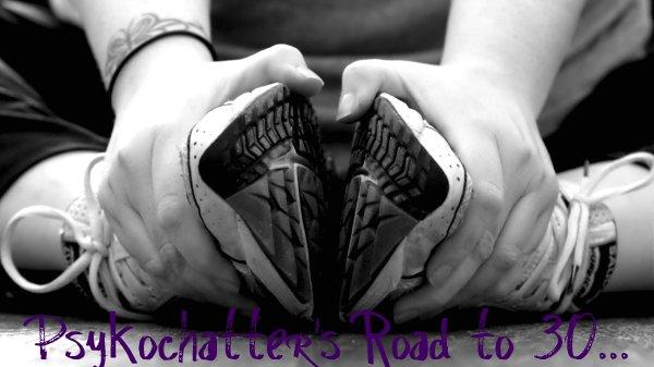 Psykochatter's Road to 30...