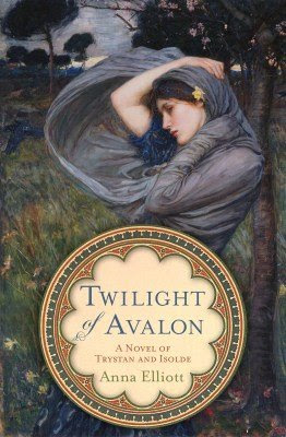 Twilight of Avalon, Book One, by Anna Elliott