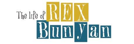 The Life of REX BUNYAN