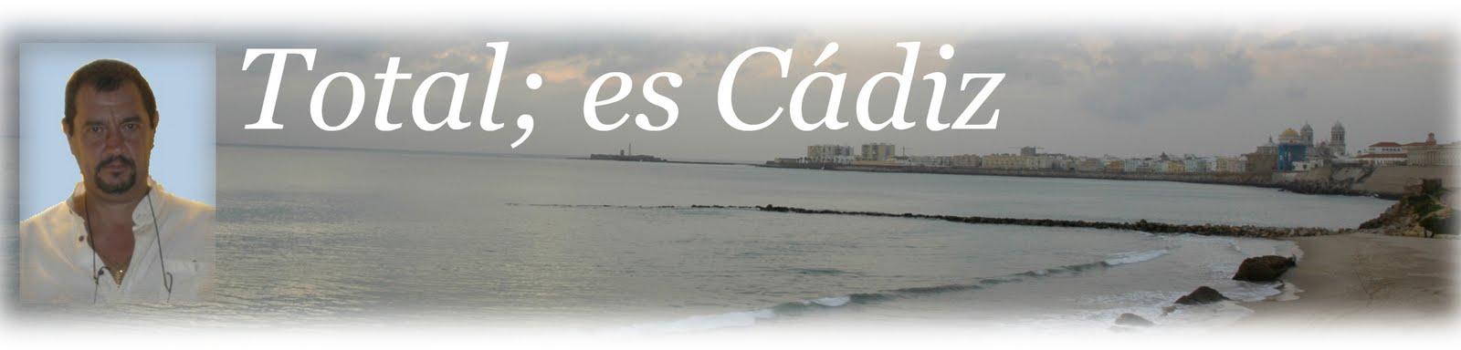 Total, esto es Cádiz.