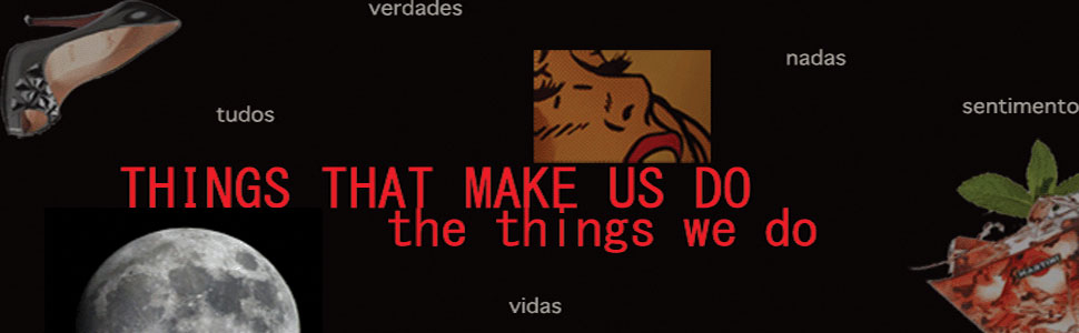 Things That Make us Do The Things We Do