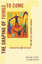 THE SHAPING OF THINGS TO COME by Alan Hirsch & Michael Frost