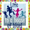 Life In A House of Blue!