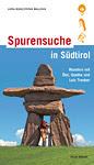 Spurensuche in Südtirol. Wandern mit Ötzi, Goethe und Luis Trenker