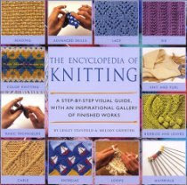 ENCYCLOPEDIA OF KNITTING: A Step-by-Step Visual Guide, With an Inspirational Gallery