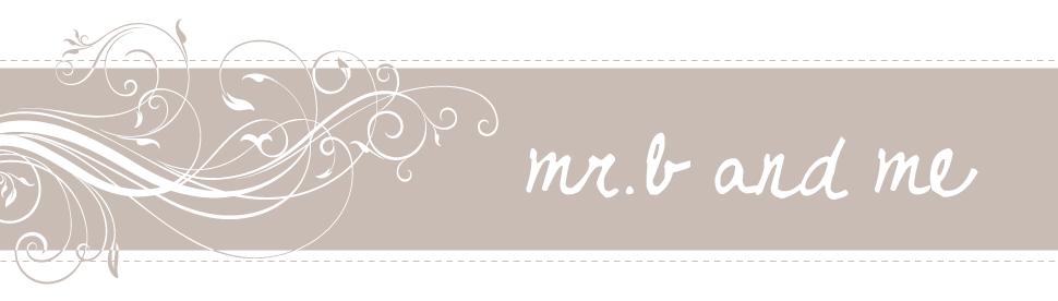 mr.b and me