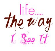 Life..the Way I See It