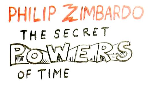 Philip zimbardo: The Secret Powers of Time