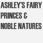 ASHLEYS FAIRY PRINCES & NOBLE NATURES