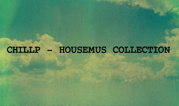 CHILLP - HOUSEMUS COLLECTION