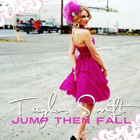 Jump Then Fall. Taylor%2BSwift%2B-%2BJump%2BThen%2BFall%2B(FanMade