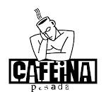 www.cafeinapesada.blogspot.com