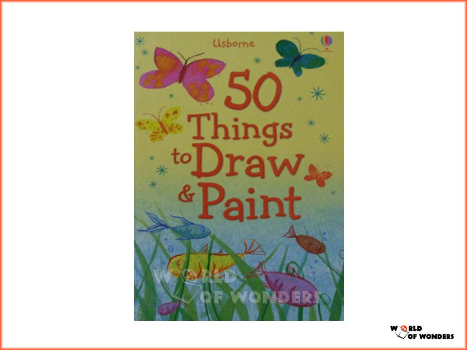 World of wonders usborne 50 things to draw paint for Things to do on paint