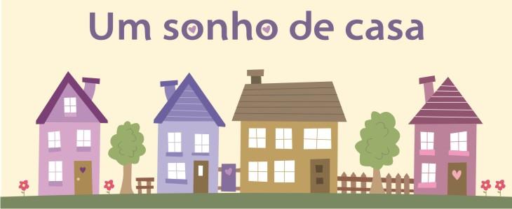 .: Um sonho de casa :.