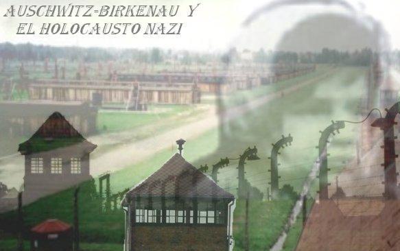 Auschwitz-Birkenau y el holocausto nazi