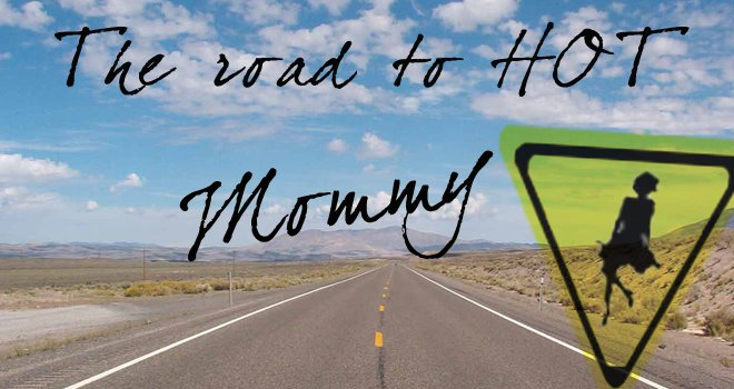 Road to Hot Mommy